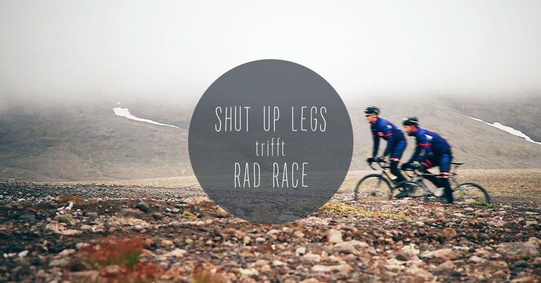 sul trifft rad race - Shut Up Legs trifft: RAD RACE