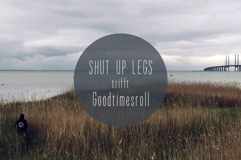 sul trifft goodtimesroll 840x560 - Shut Up Legs trifft: Good Times Roll