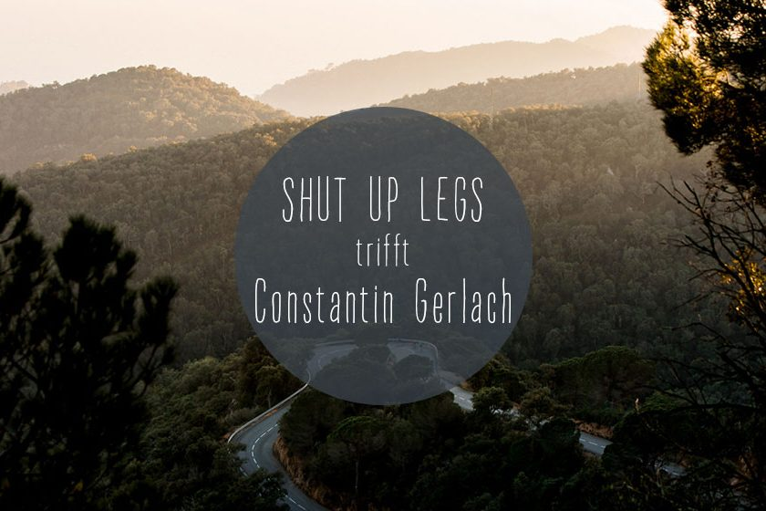 sul trifft constantin gerlach 840x560 - Shut Up Legs trifft: Constantin Gerlach